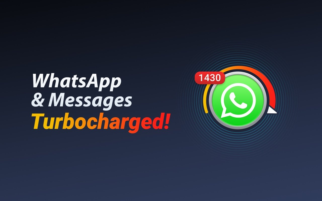 WhatsApp & Messages, Turbocharged!